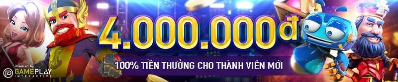 Thành viên mới nhận 4 triệu tiền thưởng nạp tiền lần đầu