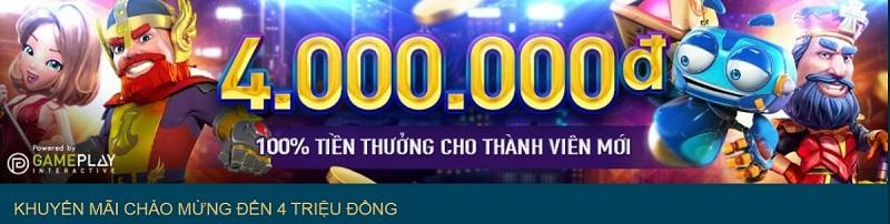 Khuyến mãi chào mừng lên tới 4 triệu đồng